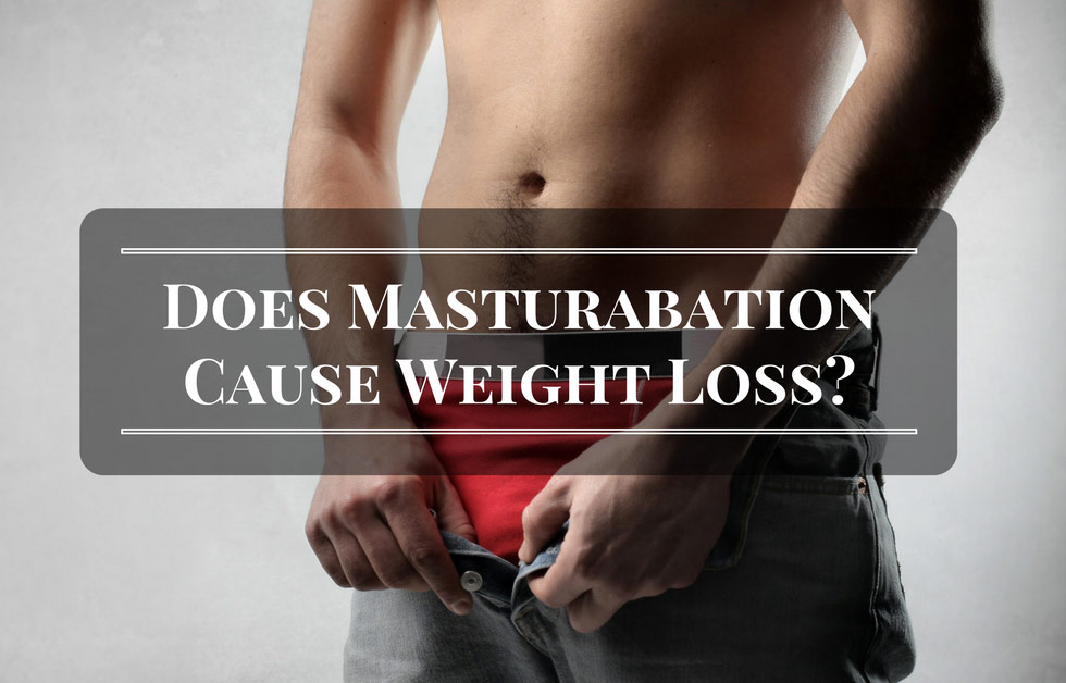 Does Masturabation Cause Weight Loss