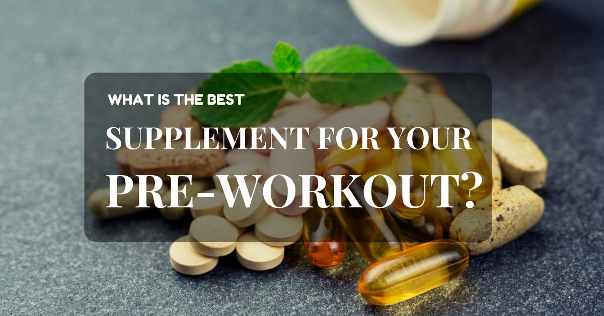 What is the best supplement for your pre workout