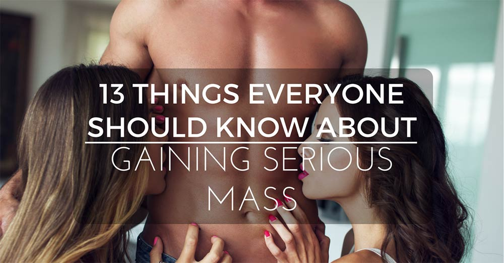 13 Things Everyone Should Know about Gaining Serious Mass