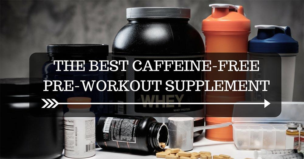 The Best Caffeine-Free Pre-workout Supplement