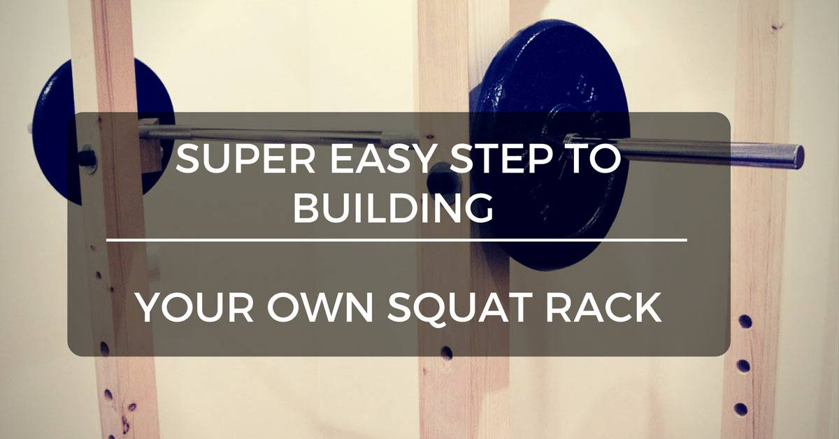 Super Easy Steps to Building your own Squat Rack