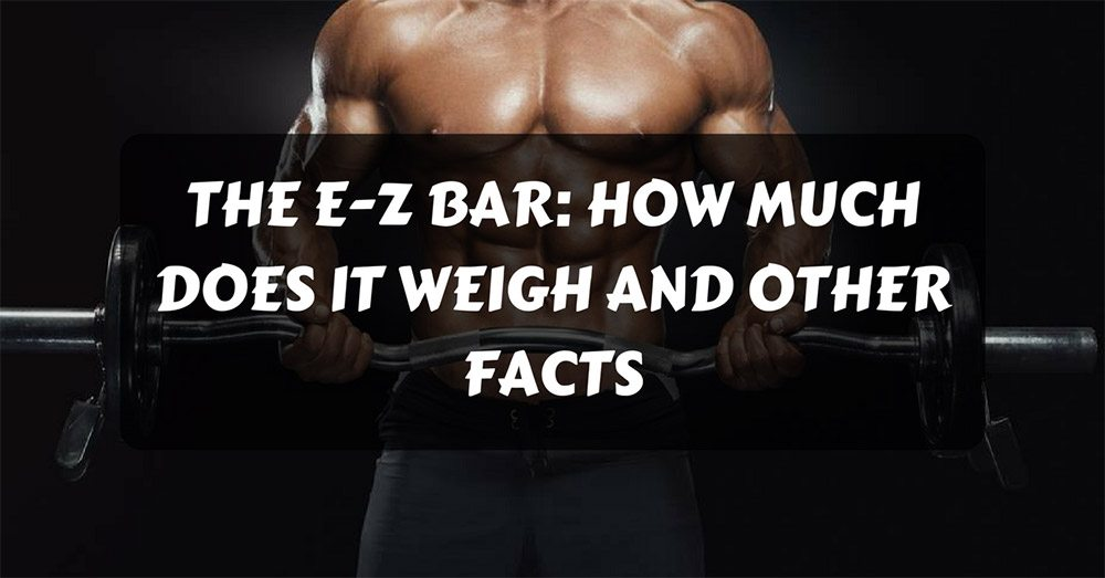 How much does an ez bar weigh