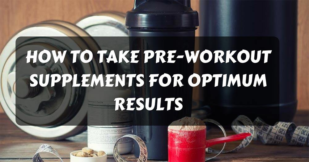 How to Take Pre-Workout Supplements