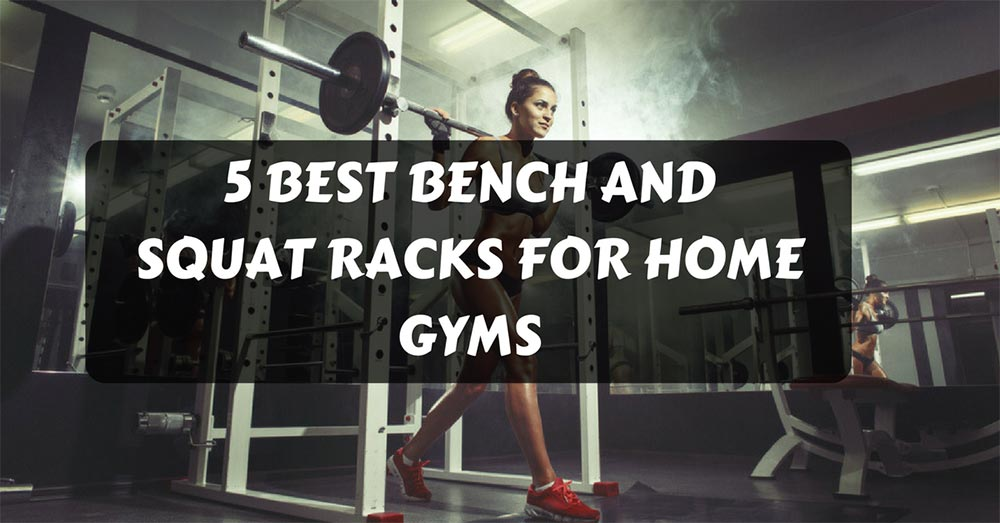 5 Best Bench and Squat Racks for Home Gyms