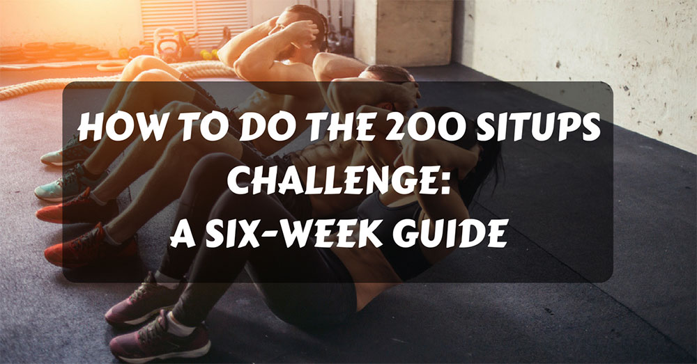 How To Do The 200 Situps Challenge: A Six-Week Guide