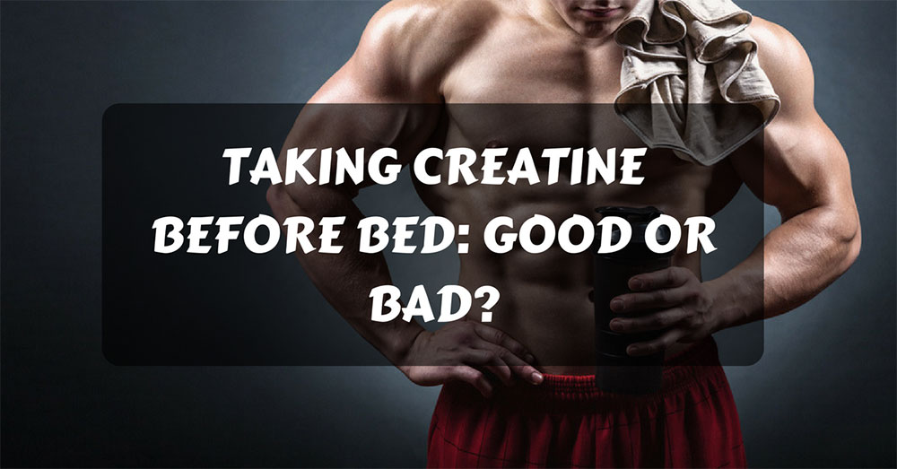Taking Creatine Before Bed: Good Or Bad?